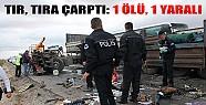 Konya'da Tır, Tıra Çarptı: 1 Ölü, 1 Yaralı