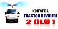 Konya'da Traktör Devrildi: 2 Ölü!