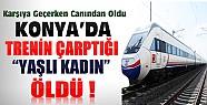 Konya'da Trenin Çarptığı 50 Yaşındaki Kadın Öldü