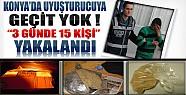 Konya'da Uyuşturucuya Geçit Yok: 3 Günde 15 Kişi Yakalandı