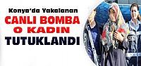 Konya'da Yakalanan Kadın Canlı Bomba Tutuklandı