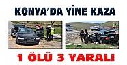 Konya'da Yine Kaza: 1 ölü 3 yaralı
