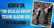 Konya'daki 100 Kiloluk Eroine 1 Tutuklama !