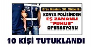 Konya'daki Fuhuş Operasyonu: 4'ü Kadın 10 Kişi Tutuklandı