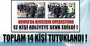 Konya'daki Hırsızlık Operasyonunda 14 Kişi Tutuklandı !