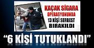 Konya'daki Kaçak Sigara Operasyonunda 6 Tutuklama
