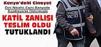Konya'daki kadın cinayetinin katili tutuklandı