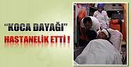 Konya'daki Kadını Koca Dayağı Hastanelik Etti