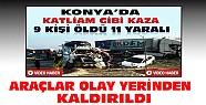 Konya'daki katliam gibi kaza yerinden araçlar kaldırıldı