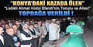 Konya'daki Kazada Ölen Ladikli Ahmet Efendi'nin Ailesi Defnedildi