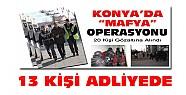 Konya'daki mafya ve kumar operasyonunda 13 kişi adliyeye sevk edildi