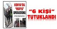 Konya'daki Mafya ve Kumar Operasyonunda 6 Kişi Tutuklandı
