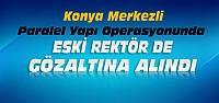 Konya'daki Operasyonda Eski Rektöre de...