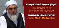 Konya'daki Sahte Şeyh Davasında Şok Detaylar