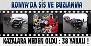 Konya'daki Sis Kazalara Neden Oldu: 38 yaralı