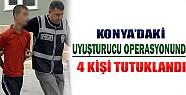 Konya'daki Uyuşturucu Operasyonunda 4 Kişi Tutuklandı