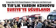 Konya'dan Suriye'ye 15 TIR'lık Yardım Konvoyu Dualarla Uğurlandı