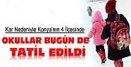 Konya'nın 4 İlçesinde Okullar Bugün de Tatil Edildi