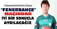 Konyaspor Fenerbahçe Maçına Hazırlanıyor