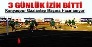 Konyaspor'da 3 Günlük İzin Bitti-Gaziantepspor Hazırlıkları Başladı