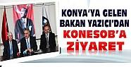 Konya'ya Gelen Bakan Yazıcı KONESOB'u Ziyaret Etti