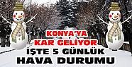 Konya'ya kar geliyor-İşte 5 günlük hava durumu