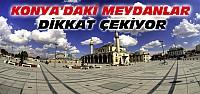 Konya'ya Kazandırılan Meydanlar Dikkat Çekiyor