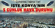 Konya'ya Yağmur Geliyor-İşte 5 Günlük Hava Durumu