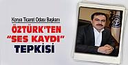 KTO Başkanı Öztürk'ten Ses Kaydı Tepkisi