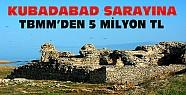Kubadabad Sarayına TBMM'den 5 Milyon TL Yardım