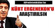 BDP Milletvekili:Kürt Ergenekon'u Araştırılsın