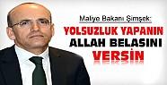 Maliye Bakanı Şimşek:Yolsuzluk Yapanın Allah Belasını Versin