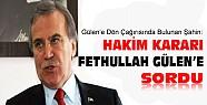 Mehmet Ali Şahin:Hakim Kararı Fethullah Gülen'e Sordu