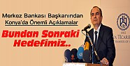 Merkez Bankası Başkanı Başçı'dan Konya'da Önemli Açıklamalar