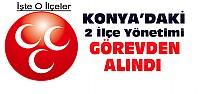 MHP Konya'da 2 İlçe Yönetimini Görevden...