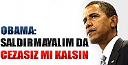 Obama: Saldırmayalım da Cezasız mı Kalsın