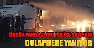 Örgüt Yandaşları Polise Saldırdı: Dolapdere Yangın Yeri!
