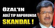 Özal'ın Adli Tıp Raporunda Skandal!