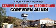PKK Firarında Cezaevi Müdürü ve Yardımcıları Görevden Alındı