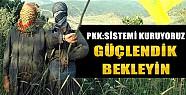PKK: Sistemi Kurduk, Güçlendik  Bekleyin!