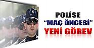Polise Maçlar Öncesi Yeni Görev