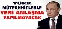 Putin'den Türk Müteahhitler Açıklaması