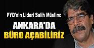 PYD Lideri Müslim: Ankara'da Büro Açabiliriz