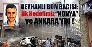 Reyhanlı Bombacısı:İlk Hedef Konya ve Ankara'ydı