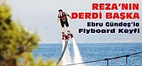 Reza Zarrab ve Ebru Gündeş'in Flyboard Keyfi