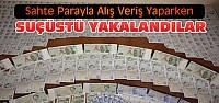 Sahte Parayla Alışveriş Yaparken Suçüstü