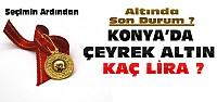 Seçim Sonrası Konya'da Altın Fiyatlarıı ?