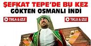 Şefkat Tepe'de bu kez de gökten 2 Osmanlı Askeri indi-VİDEO
