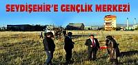 Seydişehir'e Gençlik Merkezi Yapılıyor