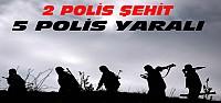 Şırnak'ta Saldırı:2 Polis Şehit 5 Polis Yaralı